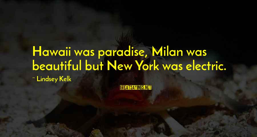 Career Passion Sayings By Lindsey Kelk: Hawaii was paradise, Milan was beautiful but New York was electric.