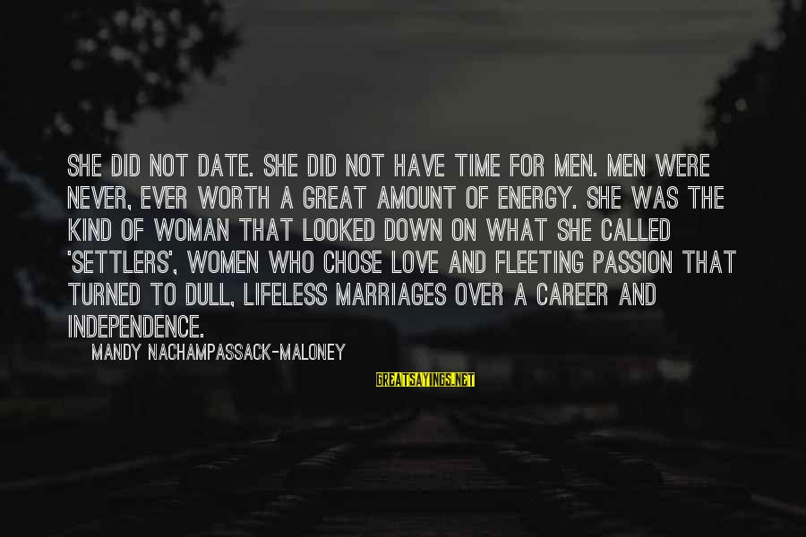 Career Passion Sayings By Mandy Nachampassack-Maloney: She did not date. She did not have time for men. Men were never, ever