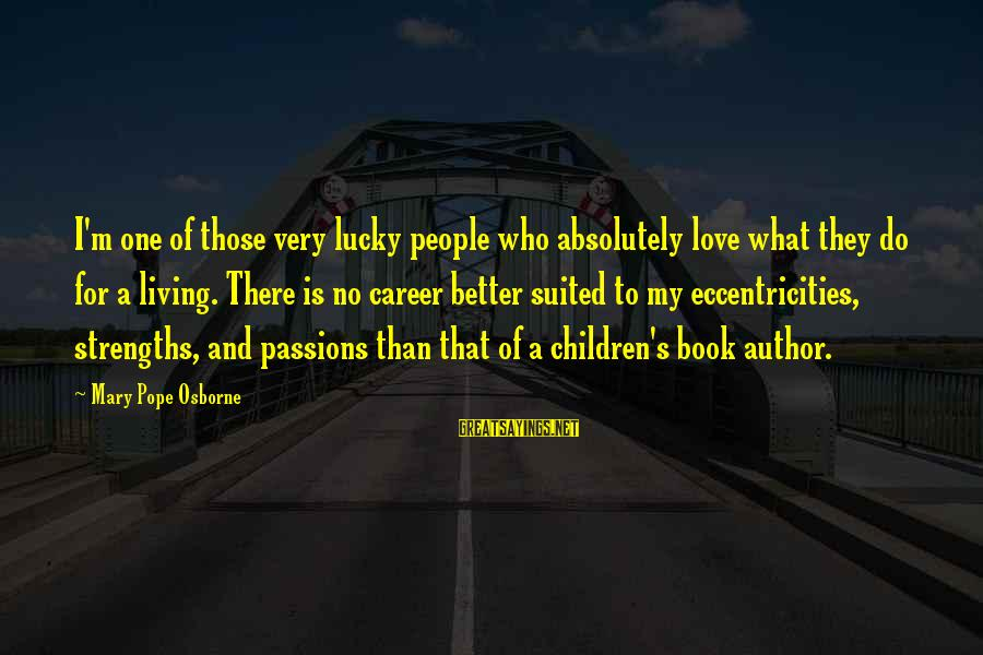 Career Passion Sayings By Mary Pope Osborne: I'm one of those very lucky people who absolutely love what they do for a