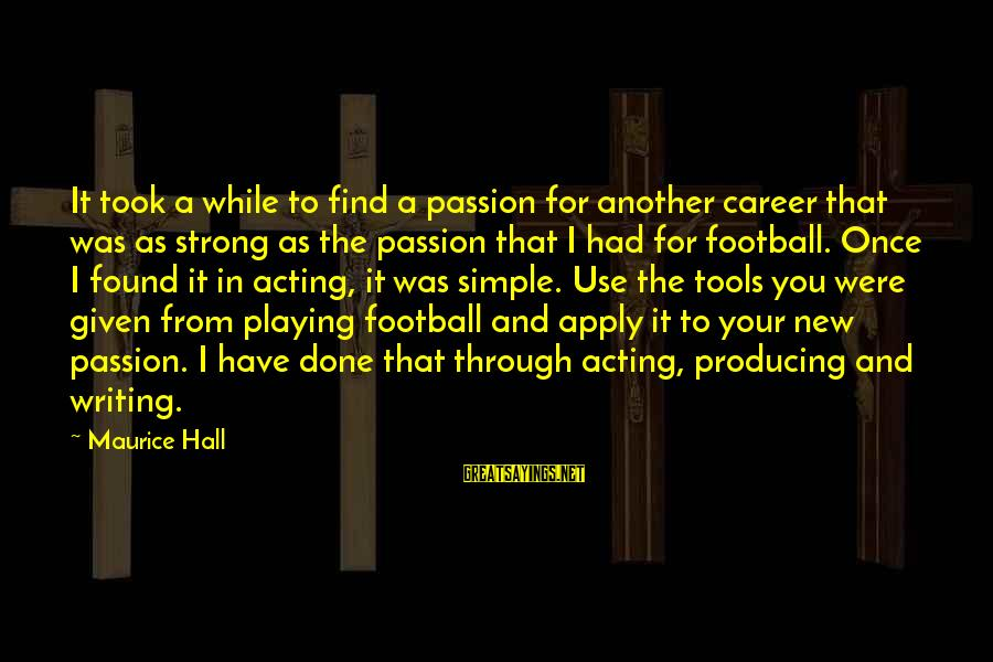 Career Passion Sayings By Maurice Hall: It took a while to find a passion for another career that was as strong