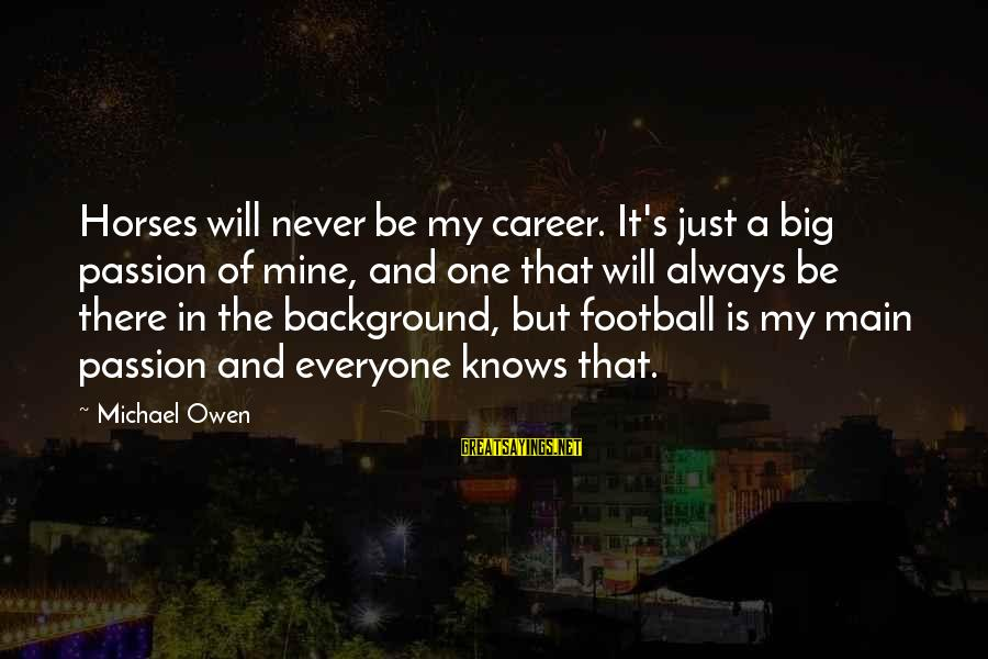 Career Passion Sayings By Michael Owen: Horses will never be my career. It's just a big passion of mine, and one