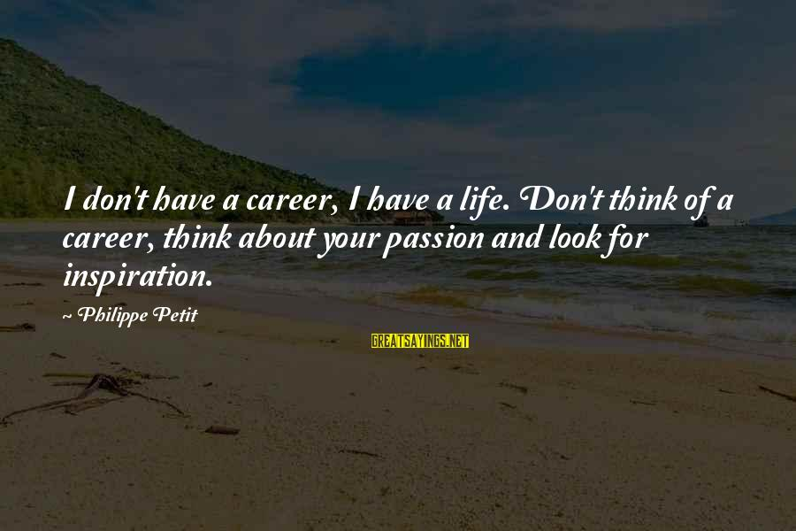 Career Passion Sayings By Philippe Petit: I don't have a career, I have a life. Don't think of a career, think