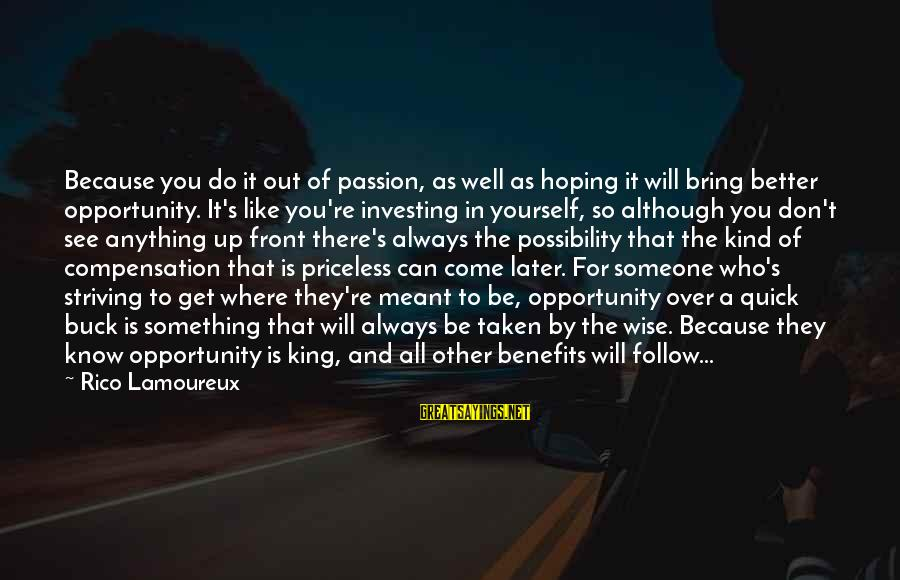 Career Passion Sayings By Rico Lamoureux: Because you do it out of passion, as well as hoping it will bring better