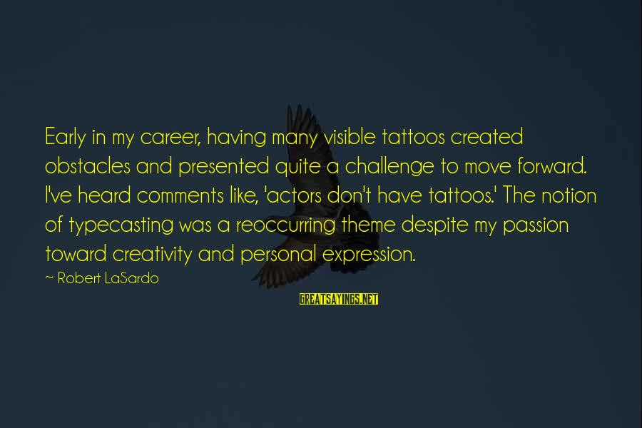 Career Passion Sayings By Robert LaSardo: Early in my career, having many visible tattoos created obstacles and presented quite a challenge