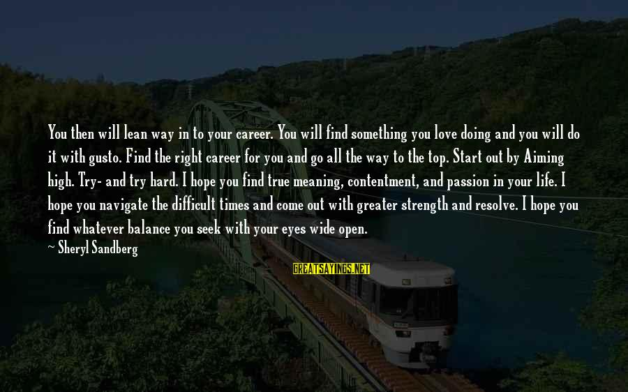 Career Passion Sayings By Sheryl Sandberg: You then will lean way in to your career. You will find something you love