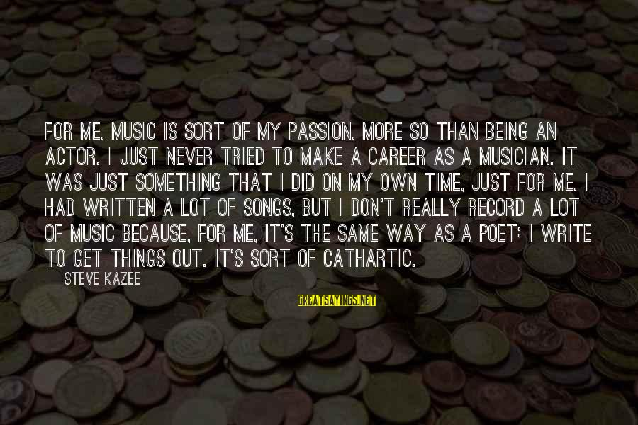 Career Passion Sayings By Steve Kazee: For me, music is sort of my passion, more so than being an actor. I
