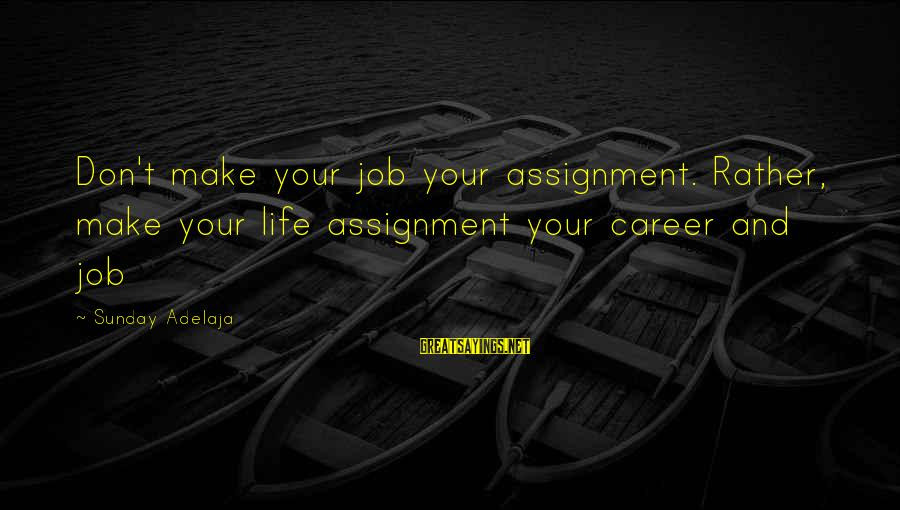 Career Passion Sayings By Sunday Adelaja: Don't make your job your assignment. Rather, make your life assignment your career and job