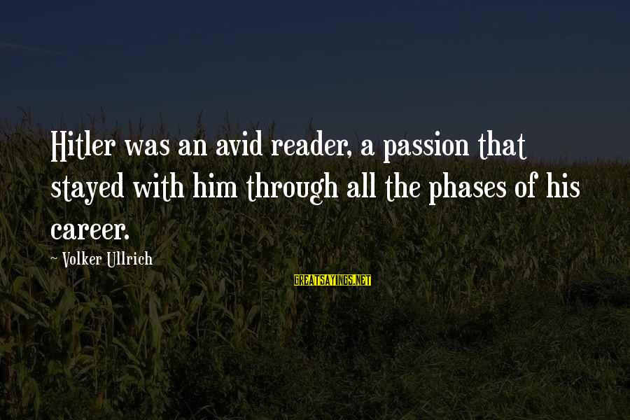 Career Passion Sayings By Volker Ullrich: Hitler was an avid reader, a passion that stayed with him through all the phases