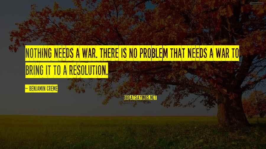 Career Selection Sayings By Benjamin Creme: Nothing needs a war. There is no problem that needs a war to bring it
