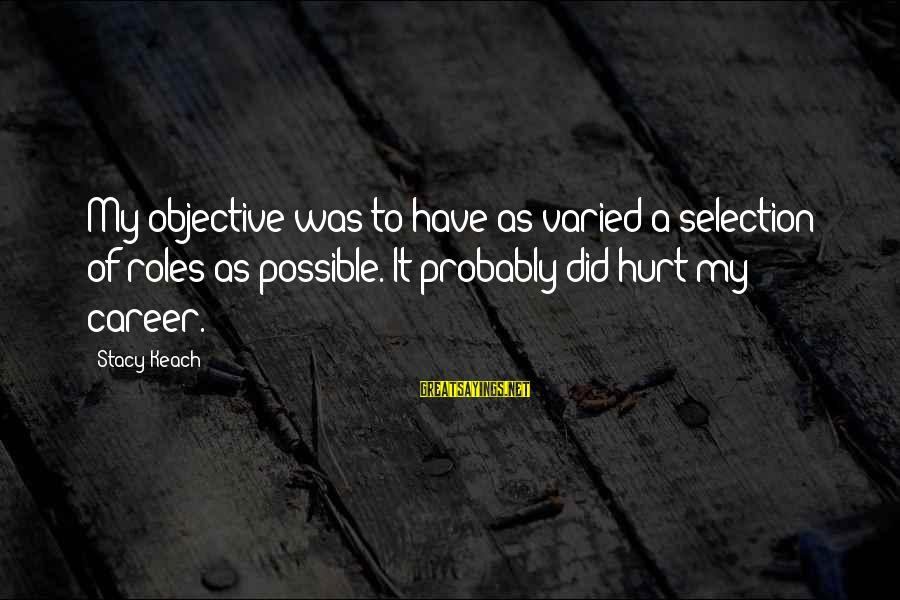 Career Selection Sayings By Stacy Keach: My objective was to have as varied a selection of roles as possible. It probably