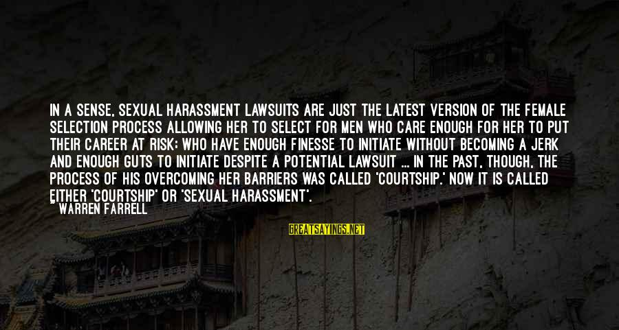 Career Selection Sayings By Warren Farrell: In a sense, sexual harassment lawsuits are just the latest version of the female selection