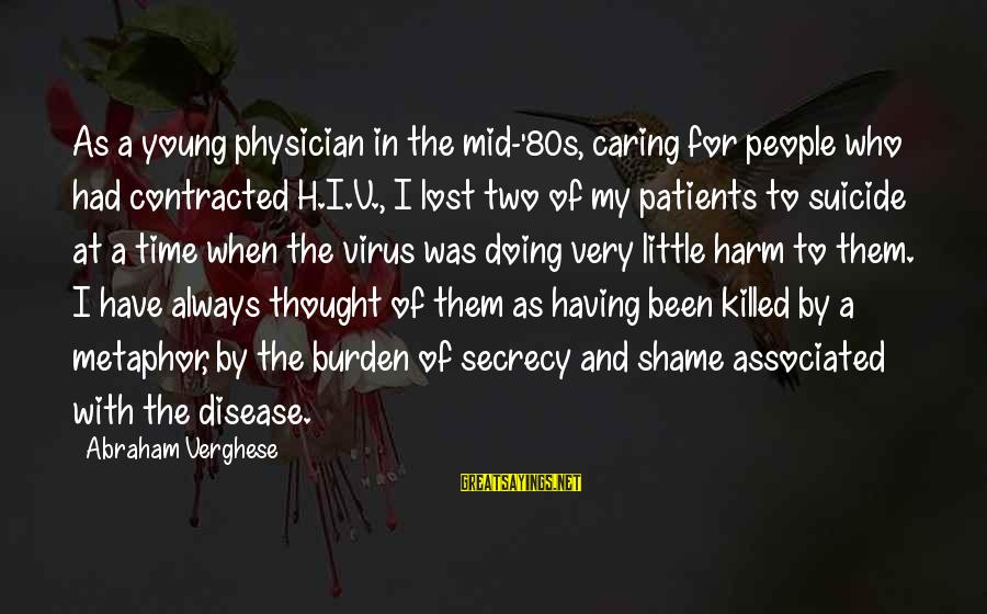 Caring For Patients Sayings By Abraham Verghese: As a young physician in the mid-'80s, caring for people who had contracted H.I.V., I