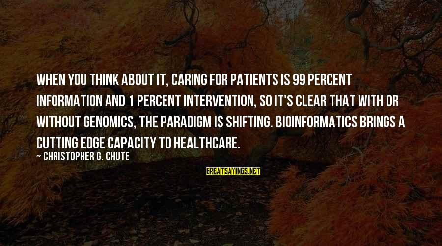 Caring For Patients Sayings By Christopher G. Chute: When you think about it, caring for patients is 99 percent information and 1 percent