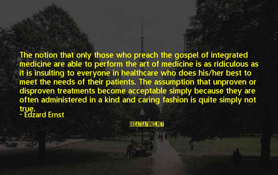 Caring For Patients Sayings By Edzard Ernst: The notion that only those who preach the gospel of integrated medicine are able to