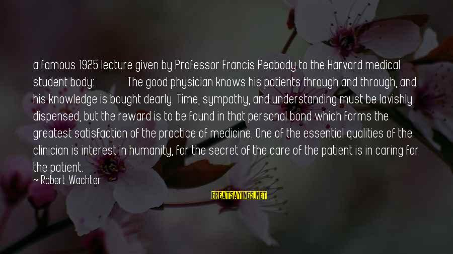 Caring For Patients Sayings By Robert Wachter: a famous 1925 lecture given by Professor Francis Peabody to the Harvard medical student body: