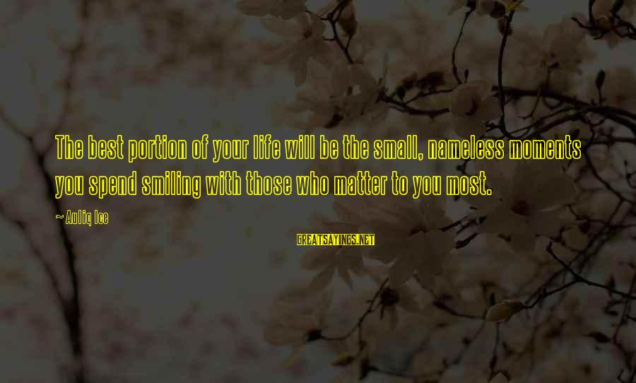 Caring Love Quotes Sayings By Auliq Ice: The best portion of your life will be the small, nameless moments you spend smiling