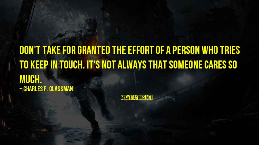 Caring Love Quotes Sayings By Charles F. Glassman: Don't take for granted the effort of a person who tries to keep in touch.