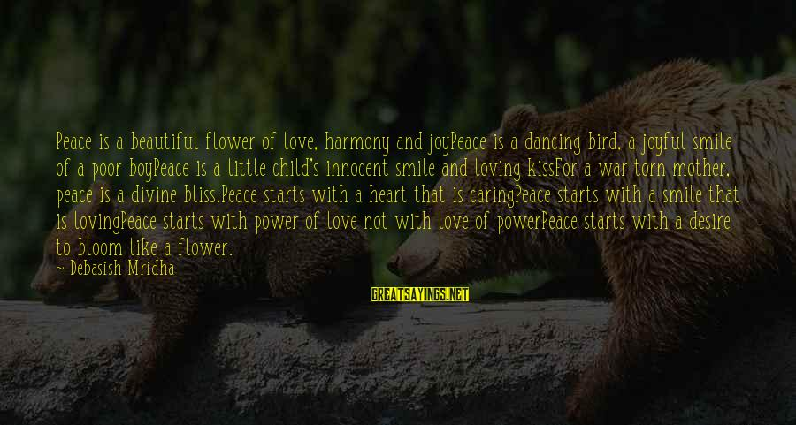 Caring Love Quotes Sayings By Debasish Mridha: Peace is a beautiful flower of love, harmony and joyPeace is a dancing bird, a