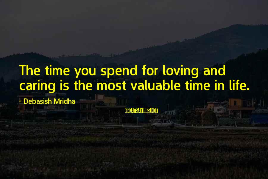 Caring Love Quotes Sayings By Debasish Mridha: The time you spend for loving and caring is the most valuable time in life.
