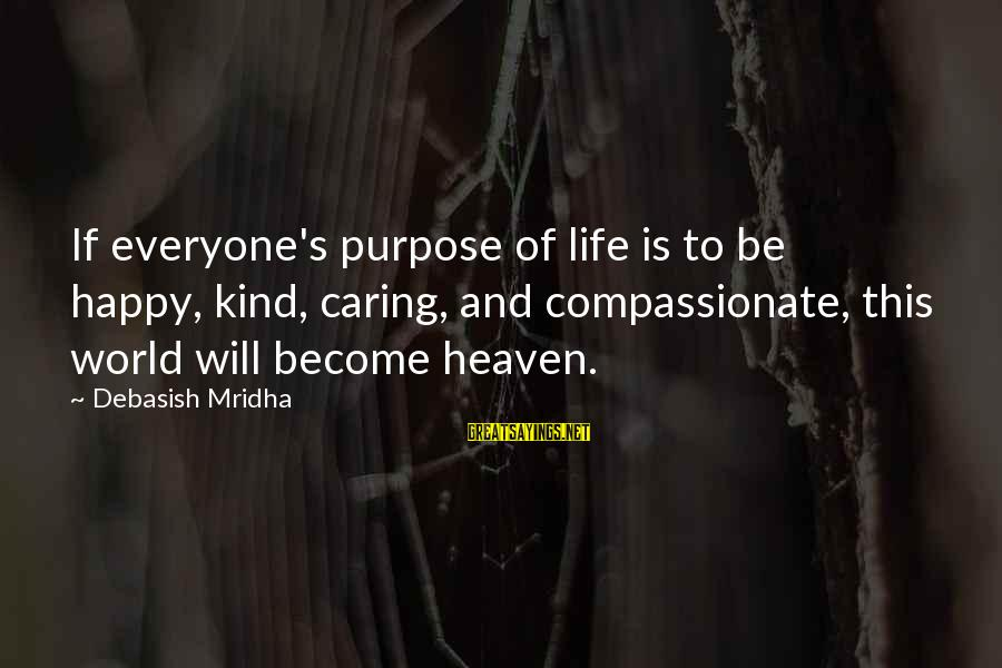 Caring Love Quotes Sayings By Debasish Mridha: If everyone's purpose of life is to be happy, kind, caring, and compassionate, this world