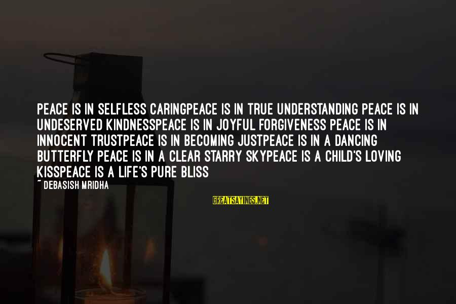 Caring Love Quotes Sayings By Debasish Mridha: Peace is in selfless caringPeace is in true understanding Peace is in undeserved kindnessPeace is