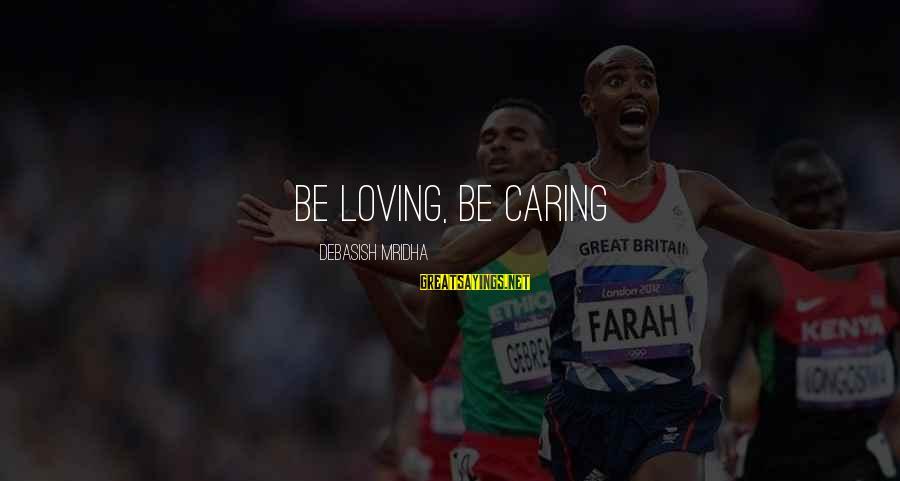 Caring Love Quotes Sayings By Debasish Mridha: Be loving, be caring