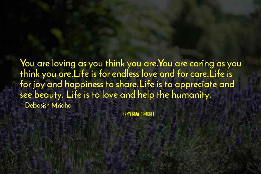 Caring Love Quotes Sayings By Debasish Mridha: You are loving as you think you are.You are caring as you think you are.Life