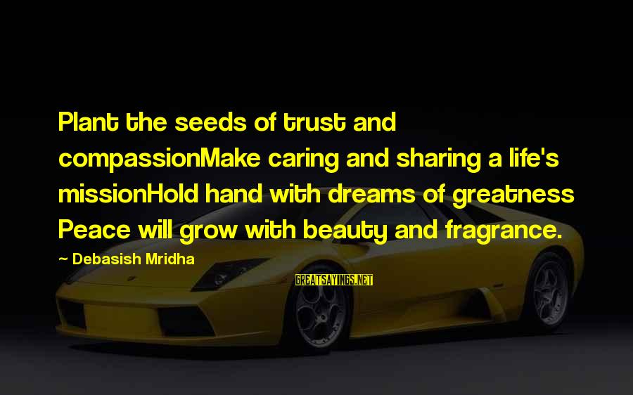 Caring Love Quotes Sayings By Debasish Mridha: Plant the seeds of trust and compassionMake caring and sharing a life's missionHold hand with