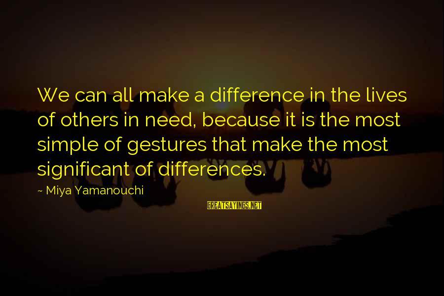 Caring Love Quotes Sayings By Miya Yamanouchi: We can all make a difference in the lives of others in need, because it