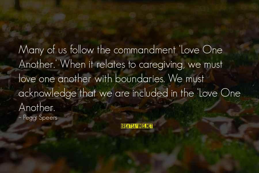 Caring Love Quotes Sayings By Peggi Speers: Many of us follow the commandment 'Love One Another.' When it relates to caregiving, we