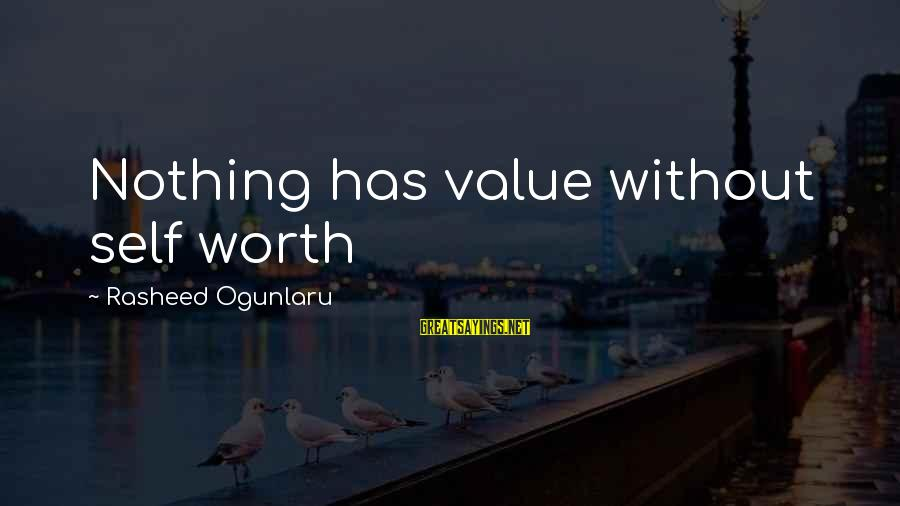 Caring Love Quotes Sayings By Rasheed Ogunlaru: Nothing has value without self worth