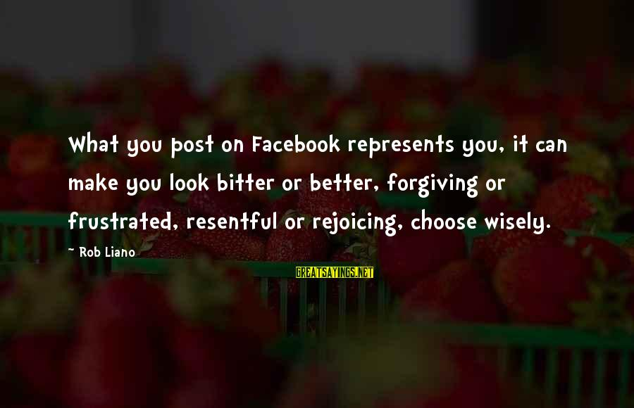 Caring Love Quotes Sayings By Rob Liano: What you post on Facebook represents you, it can make you look bitter or better,