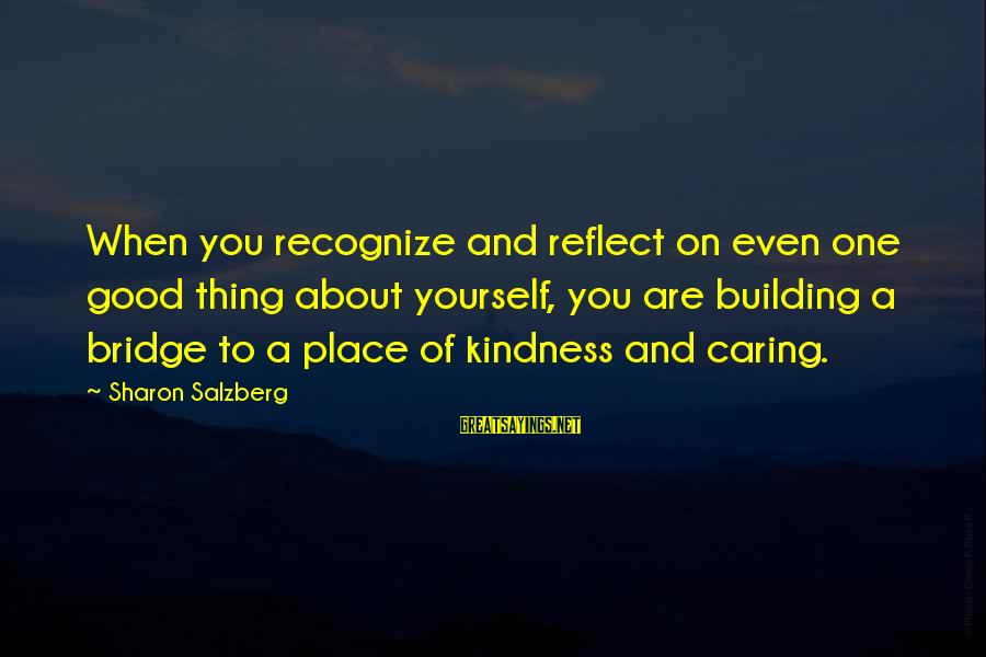 Caring Love Quotes Sayings By Sharon Salzberg: When you recognize and reflect on even one good thing about yourself, you are building