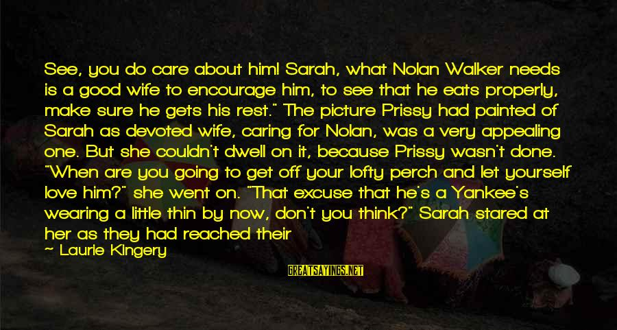 Caring Picture Sayings By Laurie Kingery: See, you do care about him! Sarah, what Nolan Walker needs is a good wife