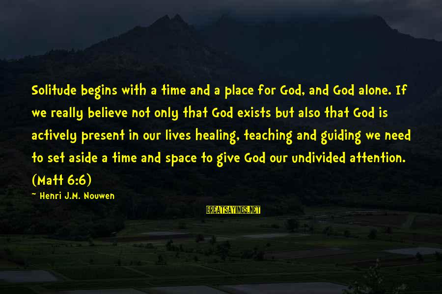 Carl Grissom Sayings By Henri J.M. Nouwen: Solitude begins with a time and a place for God, and God alone. If we