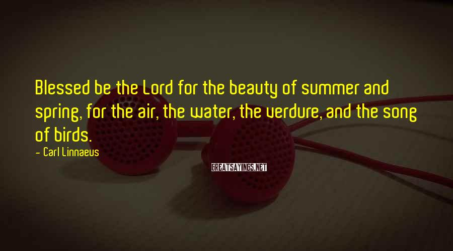 Carl Linnaeus Sayings: Blessed be the Lord for the beauty of summer and spring, for the air, the