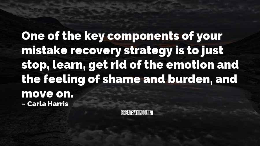 Carla Harris Sayings: One of the key components of your mistake recovery strategy is to just stop, learn,