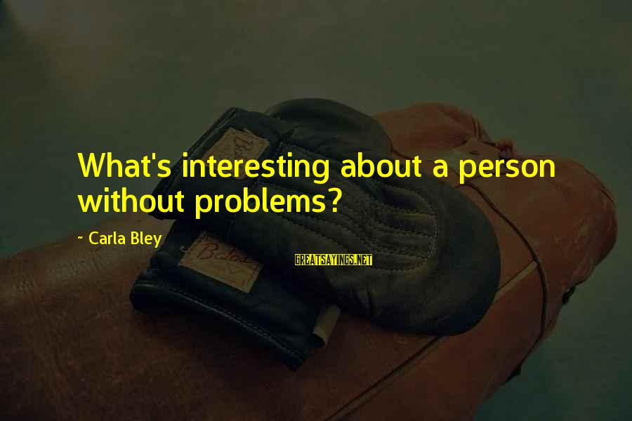 Carla's Sayings By Carla Bley: What's interesting about a person without problems?