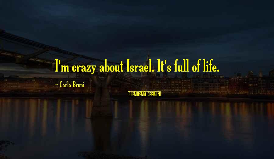 Carla's Sayings By Carla Bruni: I'm crazy about Israel. It's full of life.
