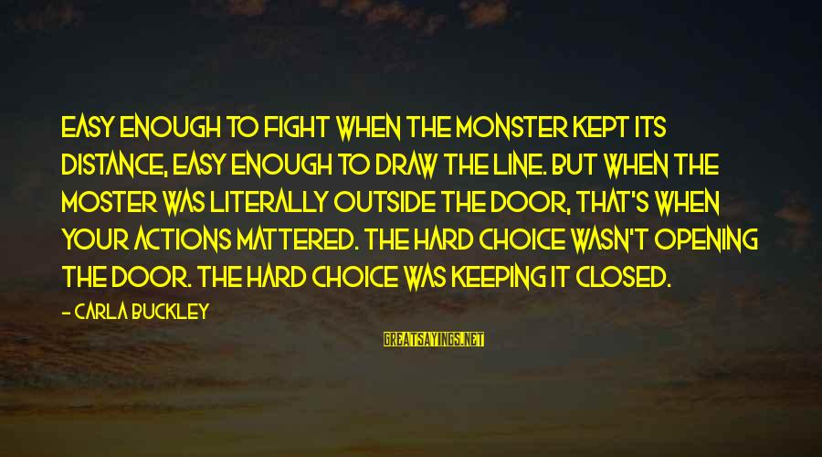 Carla's Sayings By Carla Buckley: Easy enough to fight when the monster kept its distance, easy enough to draw the