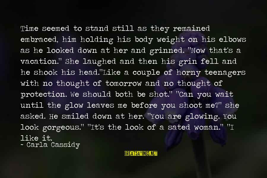 Carla's Sayings By Carla Cassidy: Time seemed to stand still as they remained embraced, him holding his body weight on