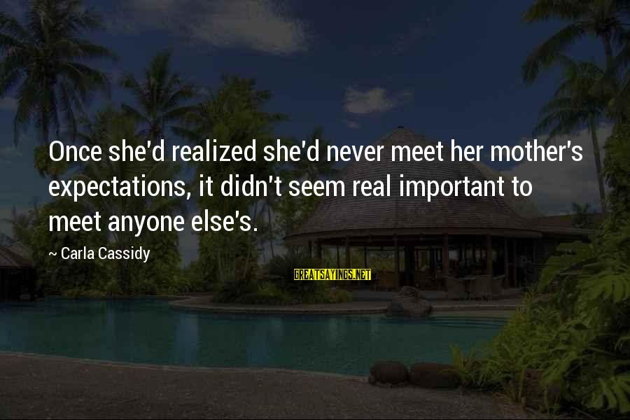 Carla's Sayings By Carla Cassidy: Once she'd realized she'd never meet her mother's expectations, it didn't seem real important to