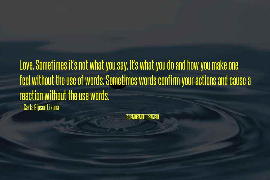 Carla's Sayings By Carla Gipson Lizana: Love. Sometimes it's not what you say. It's what you do and how you make