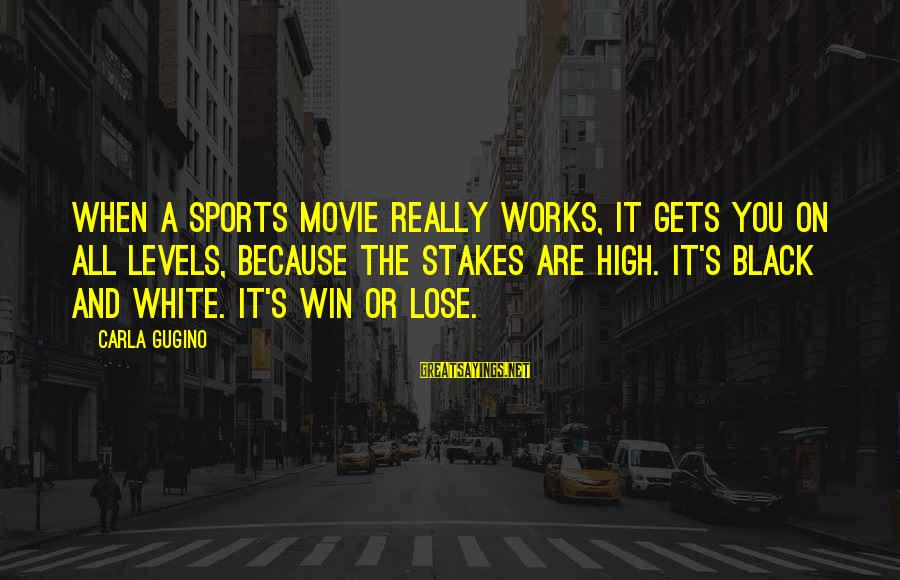 Carla's Sayings By Carla Gugino: When a sports movie really works, it gets you on all levels, because the stakes