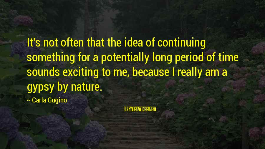 Carla's Sayings By Carla Gugino: It's not often that the idea of continuing something for a potentially long period of