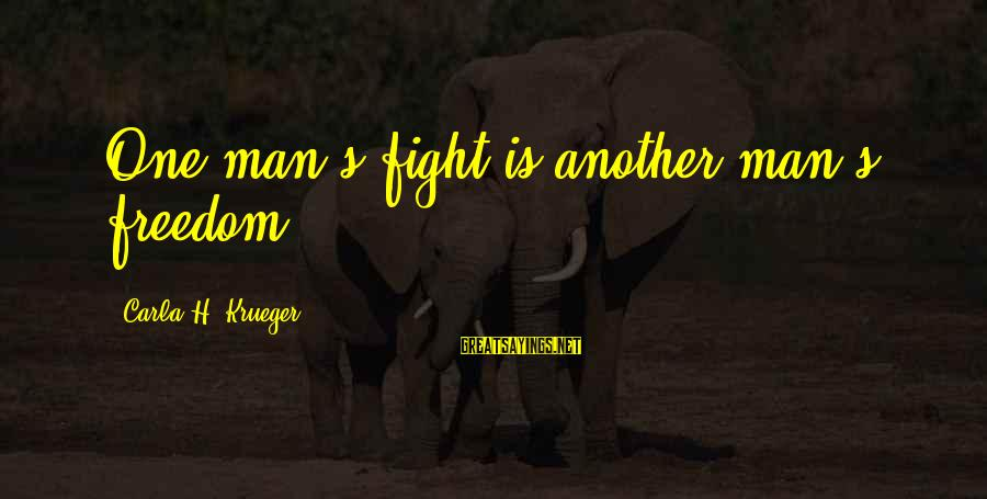 Carla's Sayings By Carla H. Krueger: One man's fight is another man's freedom.