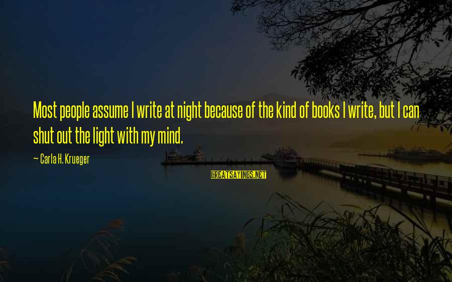 Carla's Sayings By Carla H. Krueger: Most people assume I write at night because of the kind of books I write,