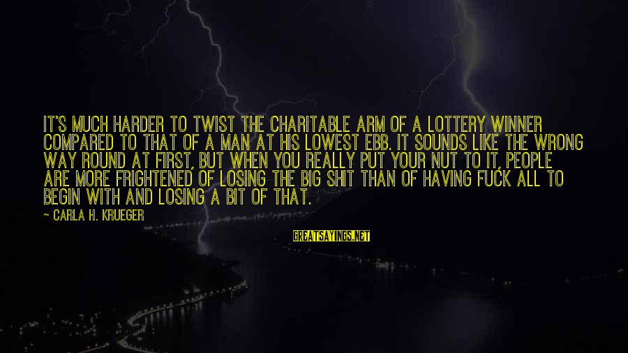 Carla's Sayings By Carla H. Krueger: It's much harder to twist the charitable arm of a lottery winner compared to that