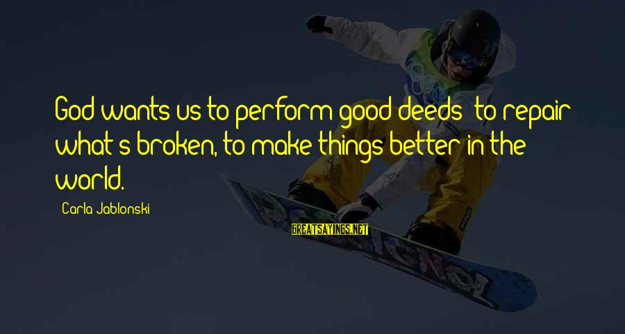 Carla's Sayings By Carla Jablonski: God wants us to perform good deeds--to repair what's broken, to make things better in