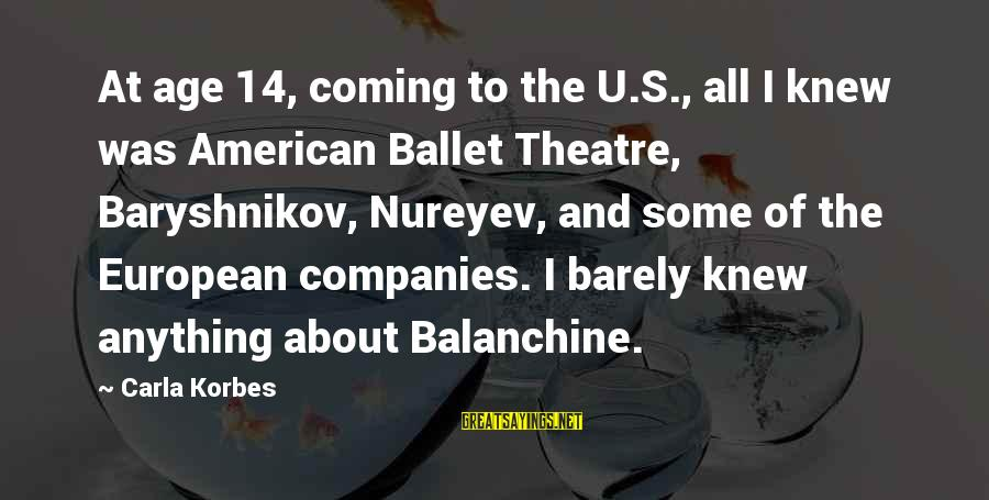 Carla's Sayings By Carla Korbes: At age 14, coming to the U.S., all I knew was American Ballet Theatre, Baryshnikov,
